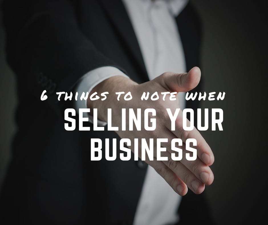 6 Things To Note When Selling Your Business