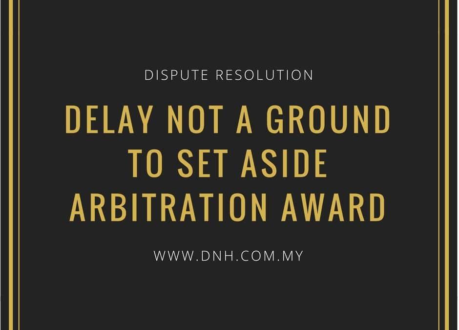 Case Spotlight: Delay Not A Ground to Set Aside Arbitration Award