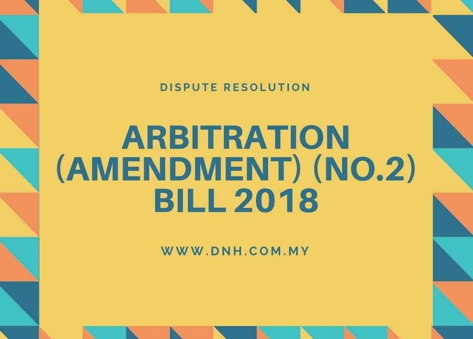 Arbitration (Amendment) (No. 2) Bill 2018: Changes to Malaysian Arbitration Law