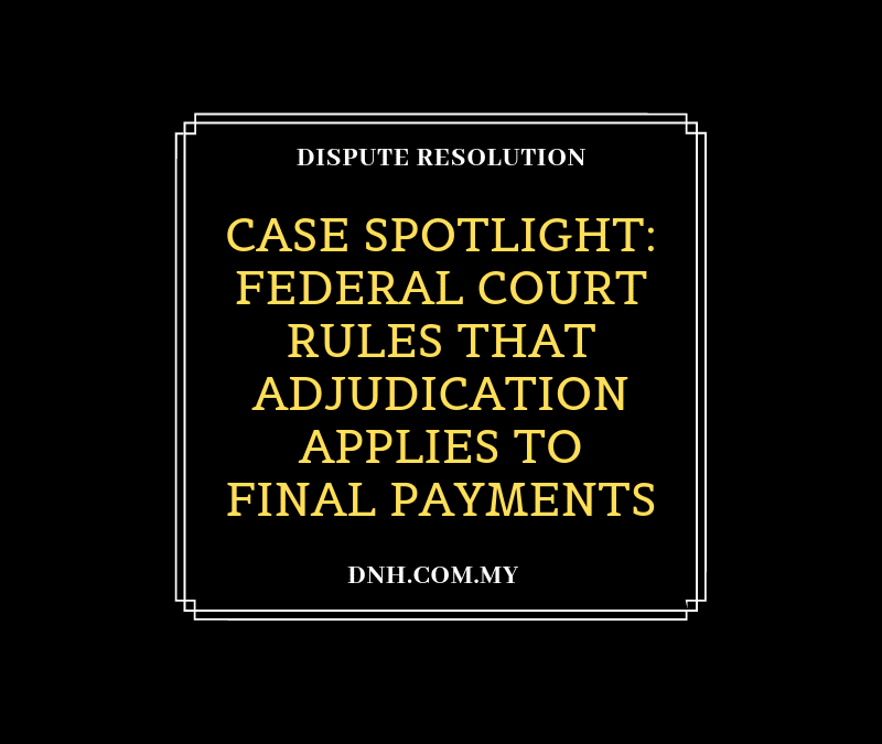 Case Spotlight: Federal Court Rules that Adjudication Applies to Final Payments