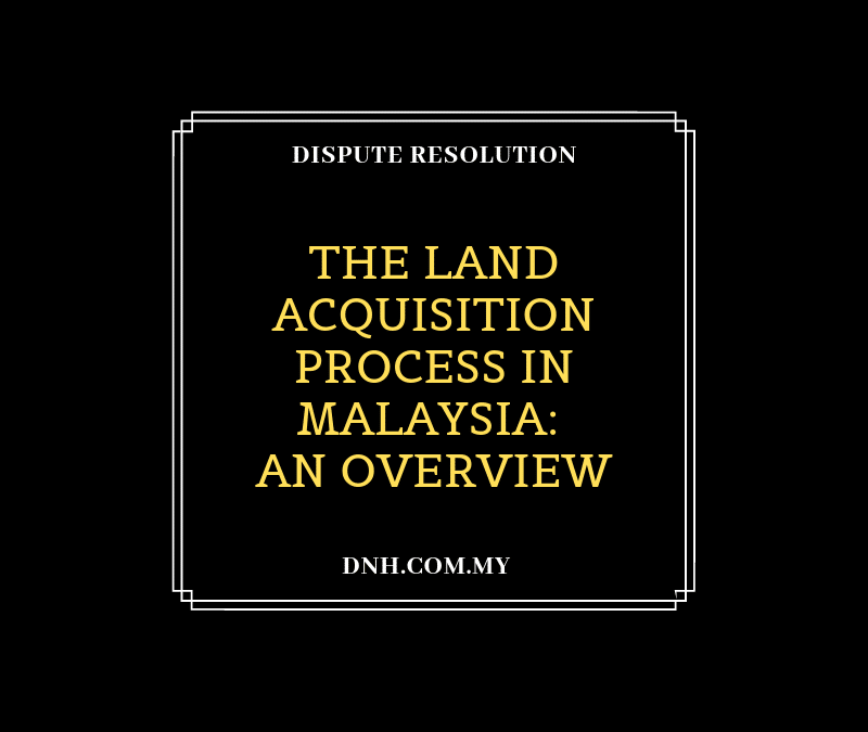 The Land Acquisition Process in Malaysia: An Overview