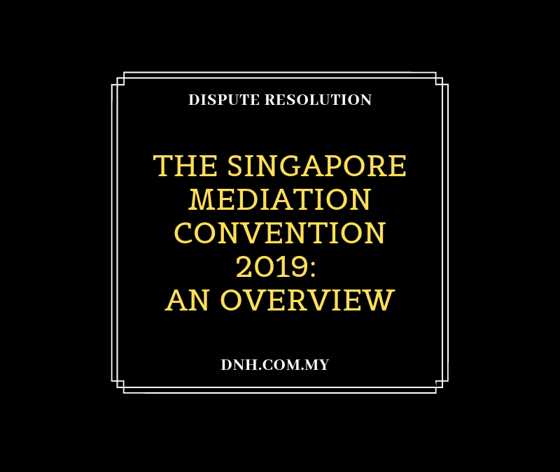 The Singapore Mediation Convention 2019: An Overview