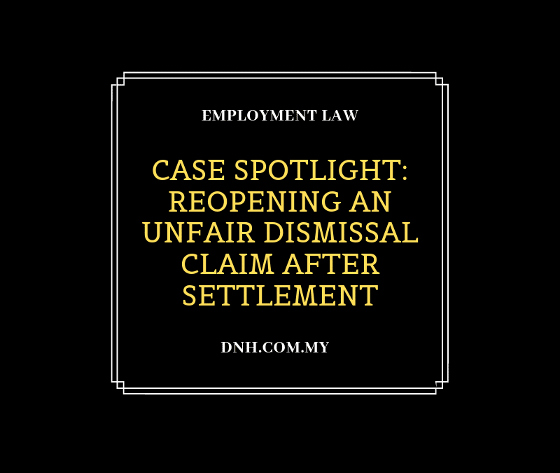 Case Spotlight: Reopening an Unfair Dismissal Claim After Settlement