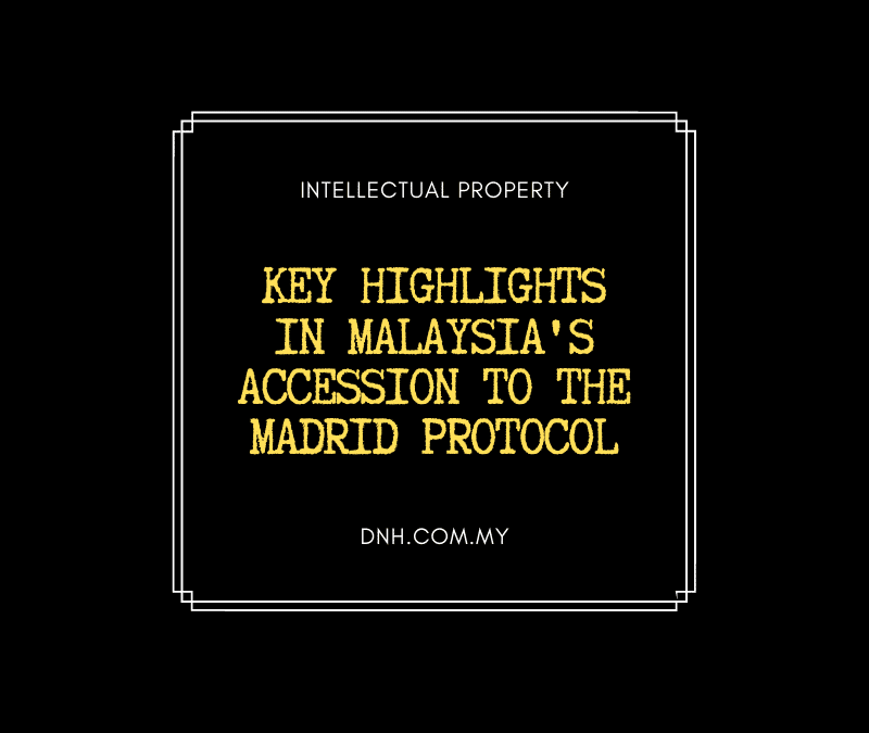 Key Highlights in Malaysia's Accession to the Madrid Protocol