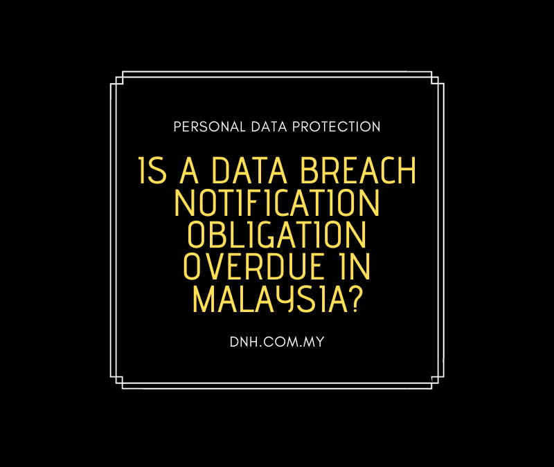 Is a Data Breach Notification Obligation overdue in Malaysia?