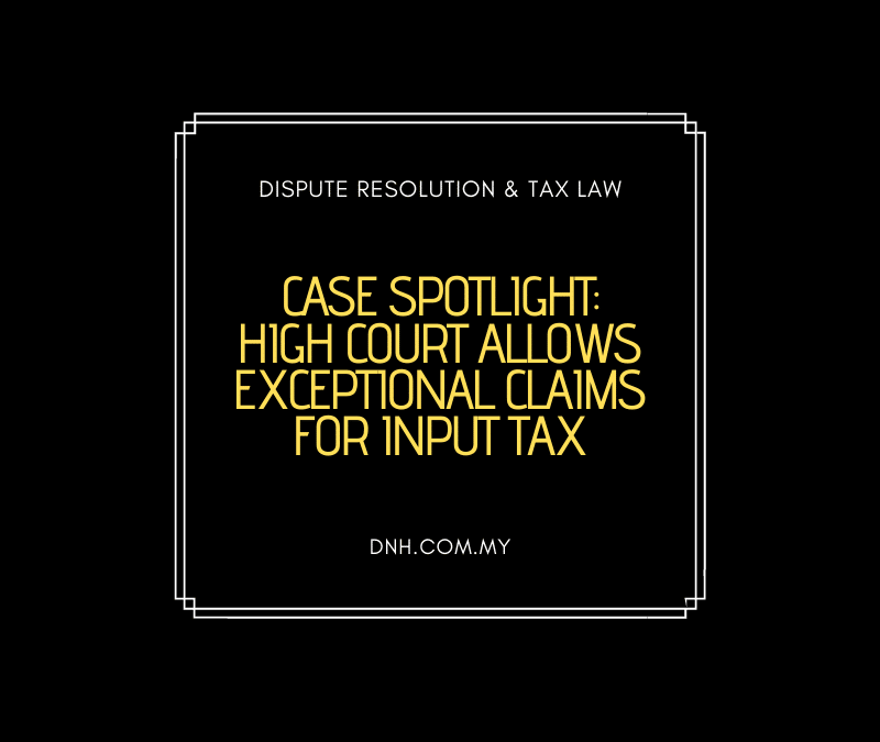 Case Spotlight – High Court Allows Exceptional Claims for Input Tax