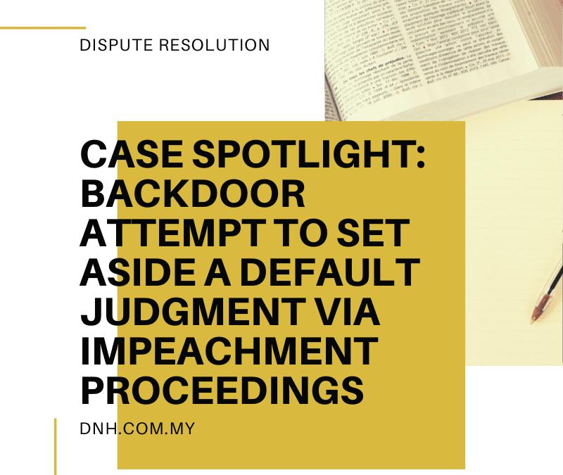 Case Spotlight: Backdoor Attempt to Set Aside a Default Judgement via Impeachment Proceedings