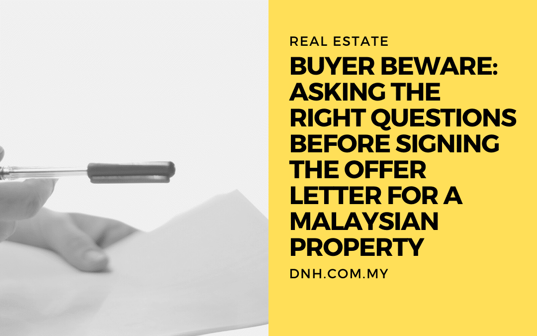 Buyer Beware: Asking the Right Questions before Signing the Offer Letter for a Malaysian Property