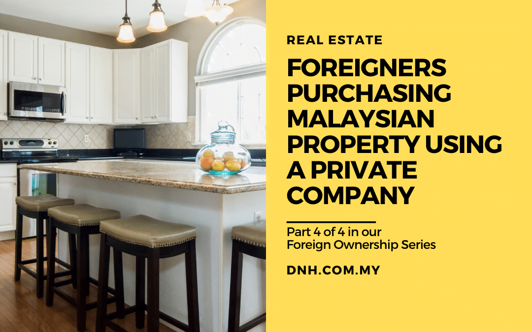 Foreigners Purchasing Malaysian Property using a Private Company