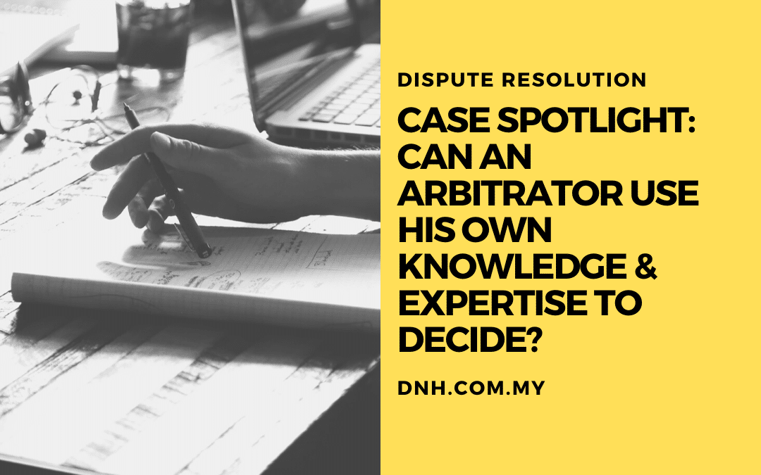 Case Spotlight: Can an Arbitrator use his own Knowledge and Expertise to Decide?