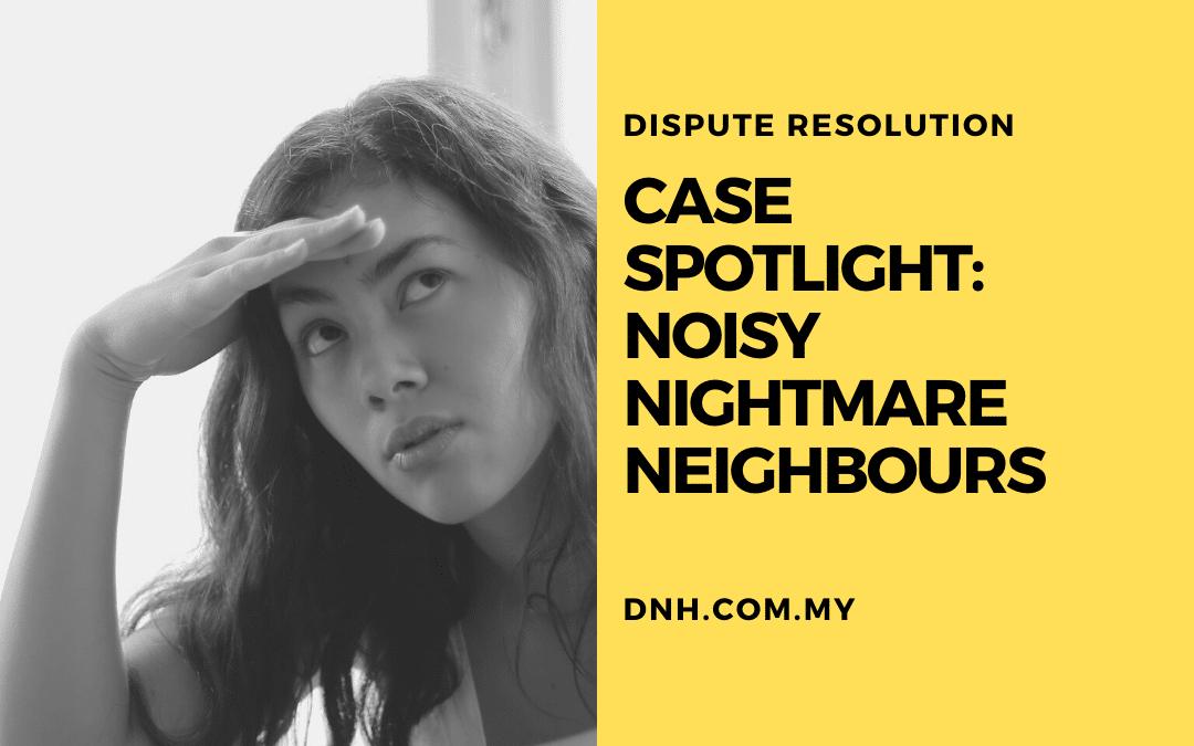 Case Spotlight: Noisy Nightmare Neighbours