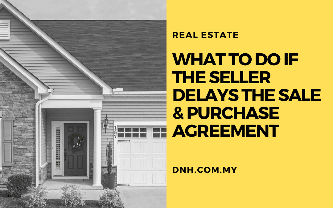 What to do if the Seller delays the Sales & Purchase Agreement