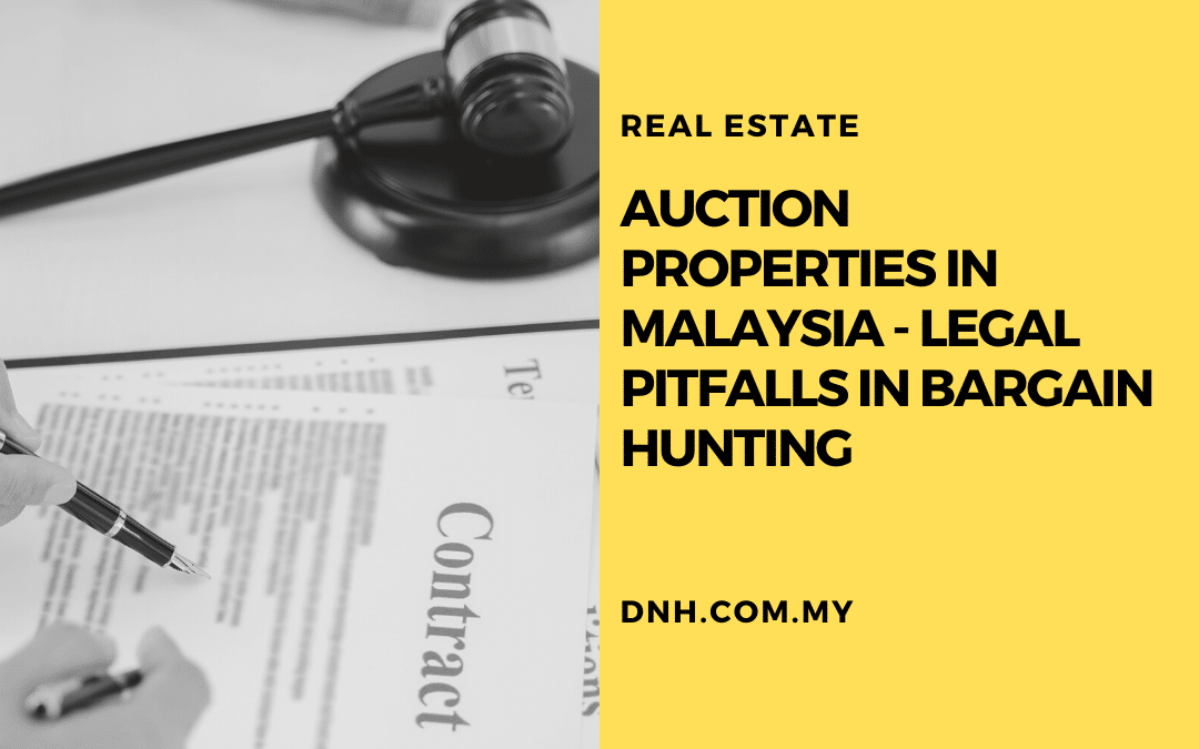 Auction Properties in Malaysia – Legal Pitfalls in Bargain Hunting
