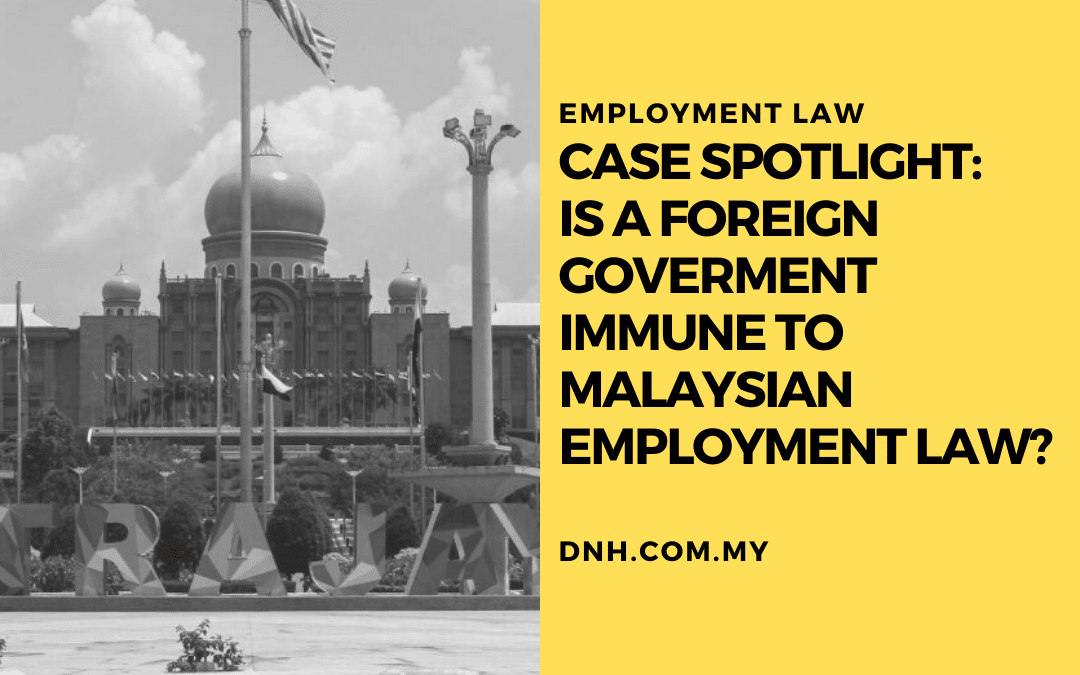 Case Spotlight: Is a Foreign Government Immune to Malaysian Employment Law?