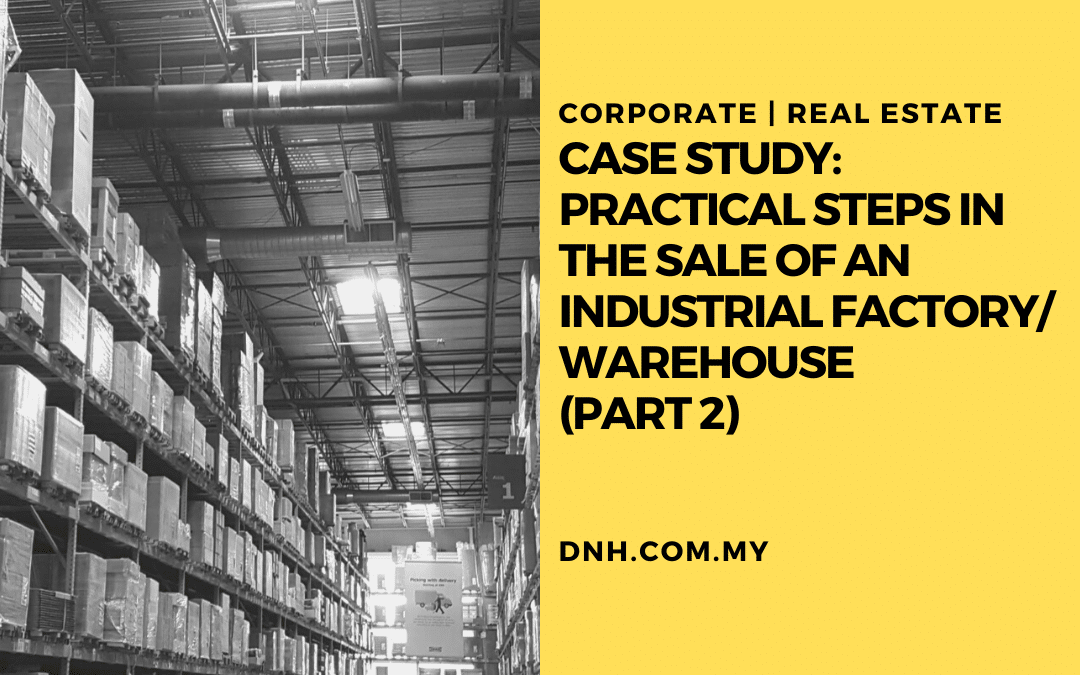 Case Study: Practical Steps in the Sale of an Industrial Factory/Warehouse (Part 2)