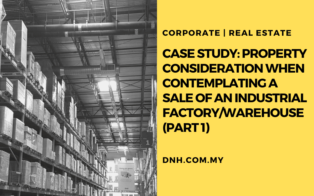 Case Study: Property Consideration when Contemplating a Sale of an Industrial Factory/Warehouse (Part 1)